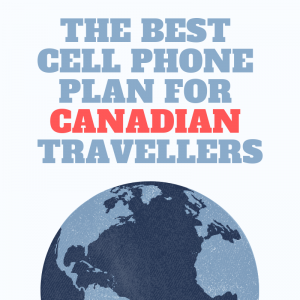 the best cell phone plan for canadian travelers